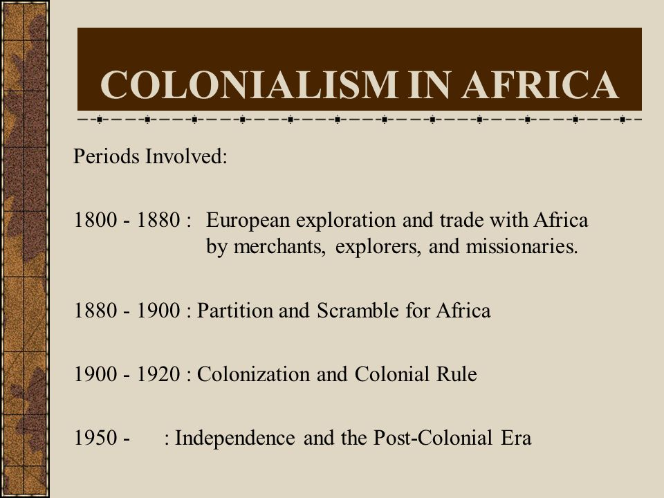 COLONIALISM IN AFRICA Periods Involved: