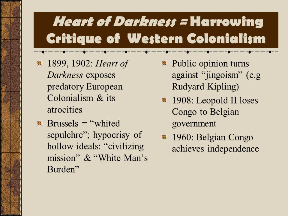 Heart of Darkness = Harrowing Critique of Western Colonialism
