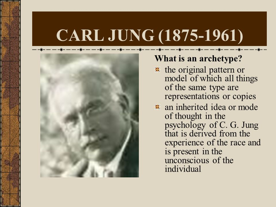 CARL JUNG ( ) What is an archetype