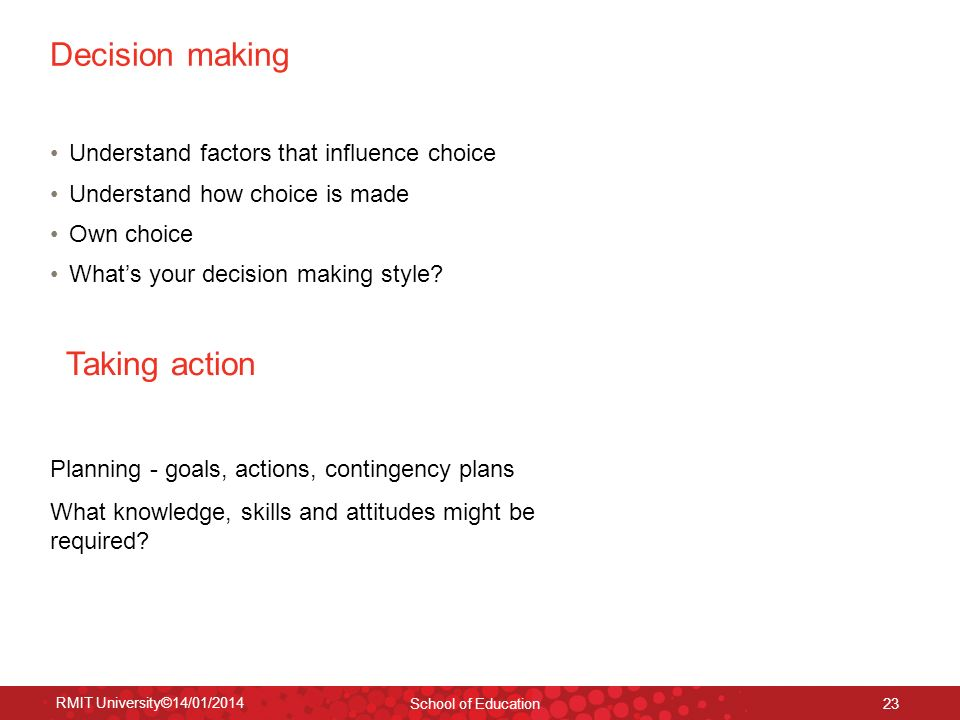 Decision making Taking action Understand factors that influence choice