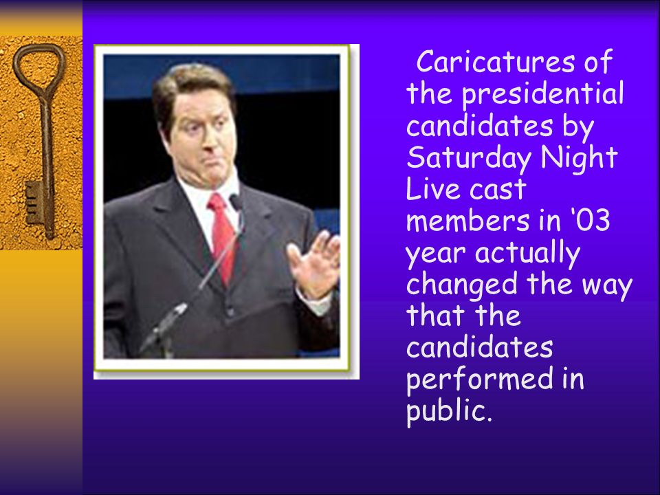 Caricatures of the presidential candidates by Saturday Night Live cast members in '03 year actually changed the way that the candidates performed in public.