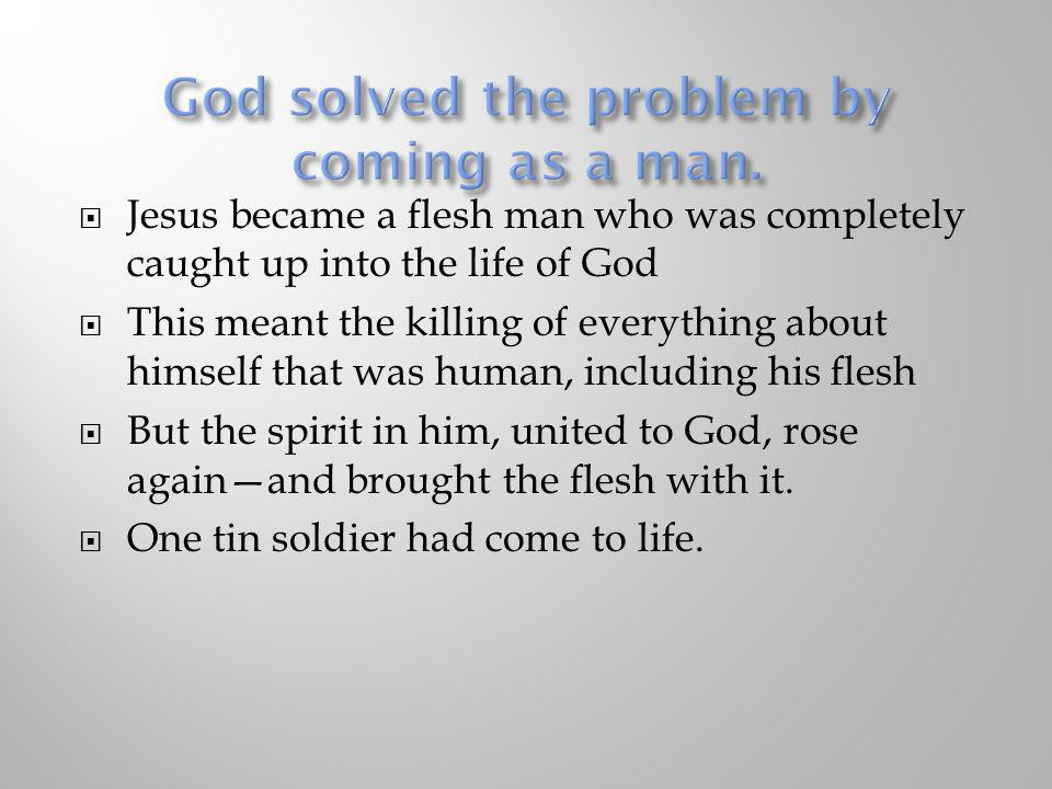God solved the problem by coming as a man.