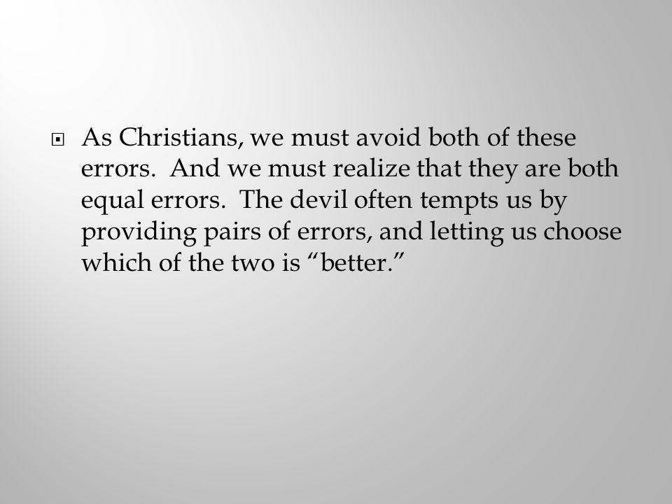 As Christians, we must avoid both of these errors