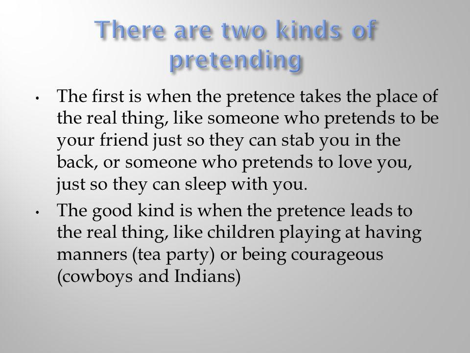 There are two kinds of pretending