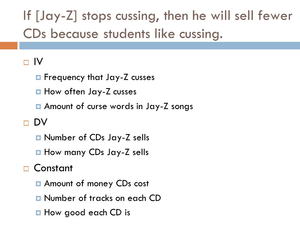 If [Jay-Z] stops cussing, then he will sell fewer CDs because students like cussing.