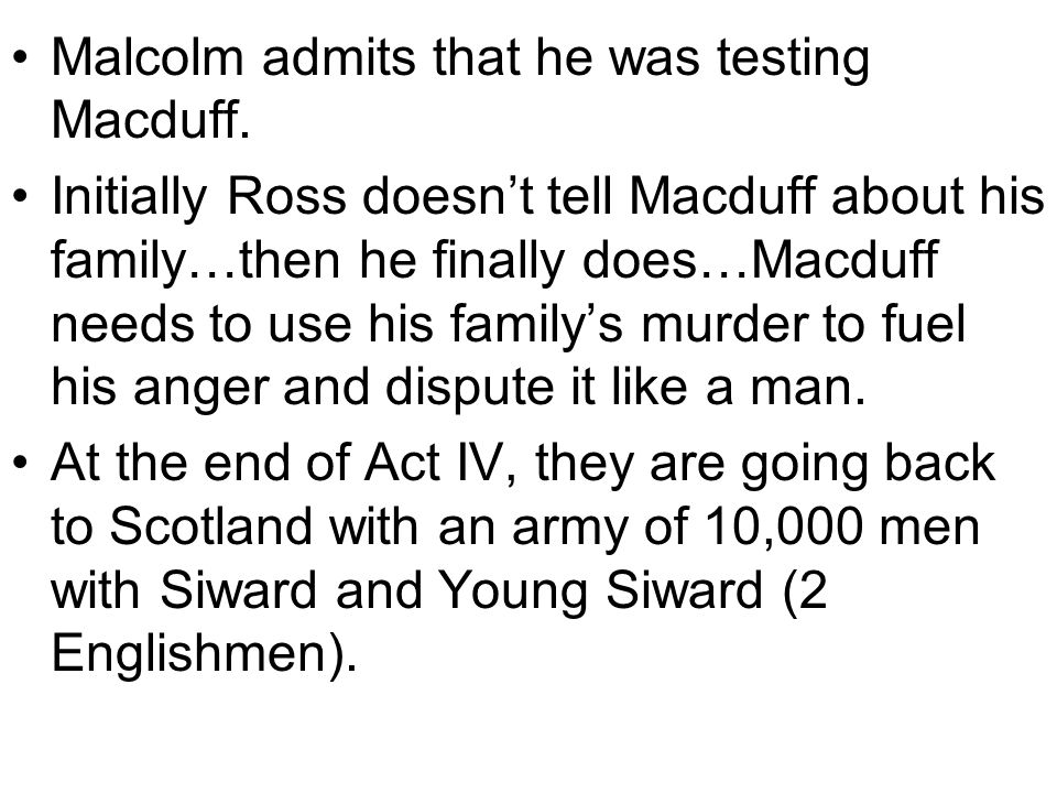 Malcolm admits that he was testing Macduff.