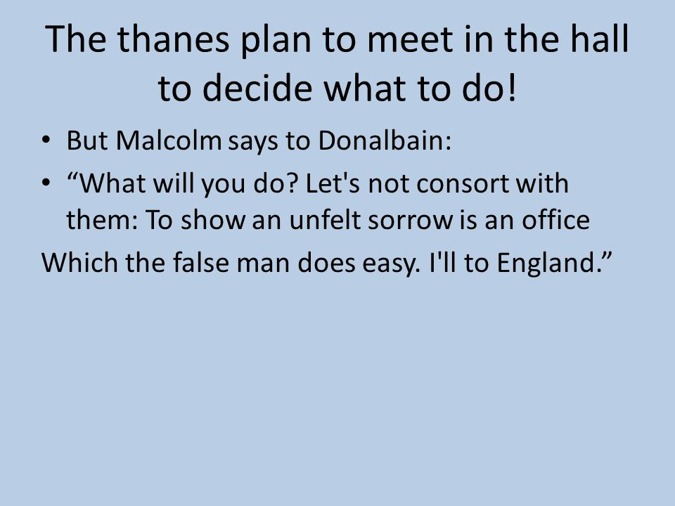 The thanes plan to meet in the hall to decide what to do!