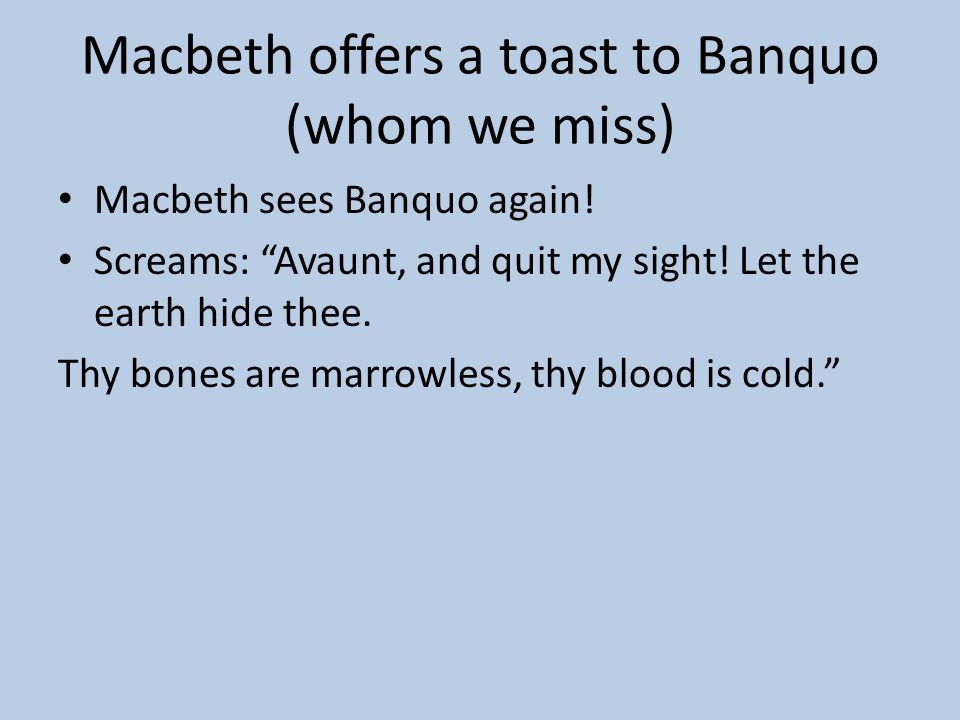Macbeth offers a toast to Banquo (whom we miss)