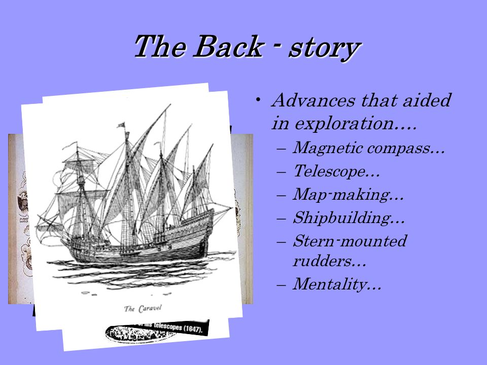 The Back - story Advances that aided in exploration….