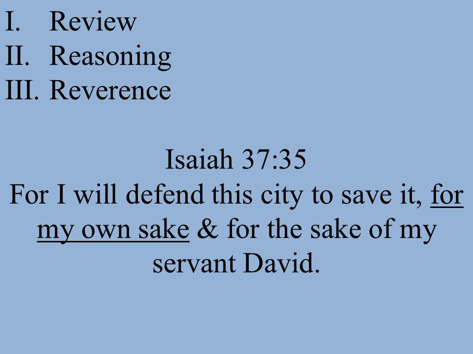 Review Reasoning. Reverence. Isaiah 37:35.