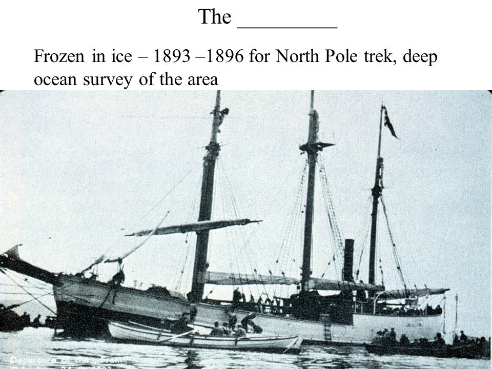 The _________ Frozen in ice – 1893 –1896 for North Pole trek, deep ocean survey of the area