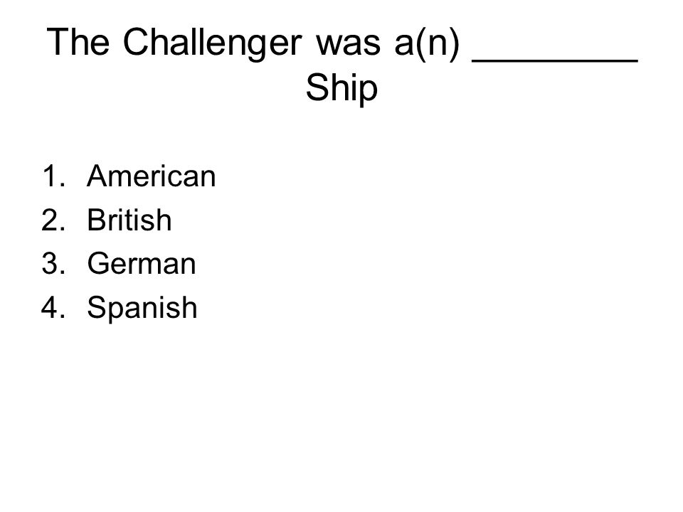 The Challenger was a(n) ________ Ship