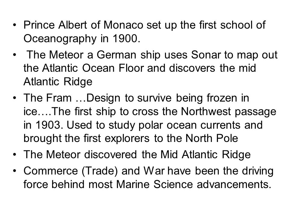 Prince Albert of Monaco set up the first school of Oceanography in 1900.