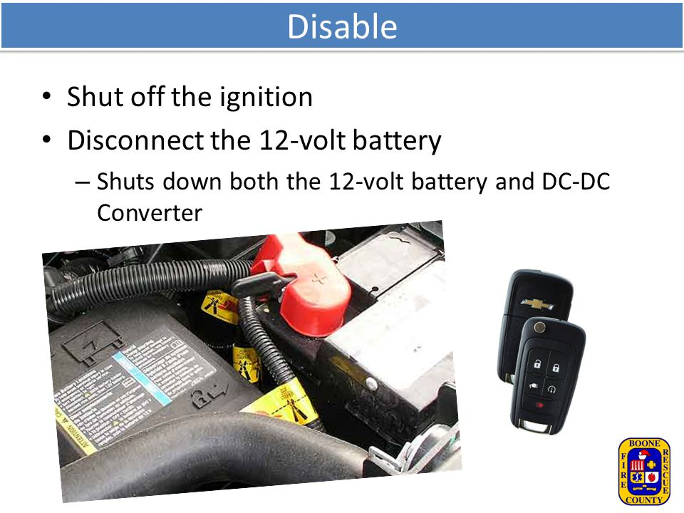 Disable Shut off the ignition Disconnect the 12-volt battery