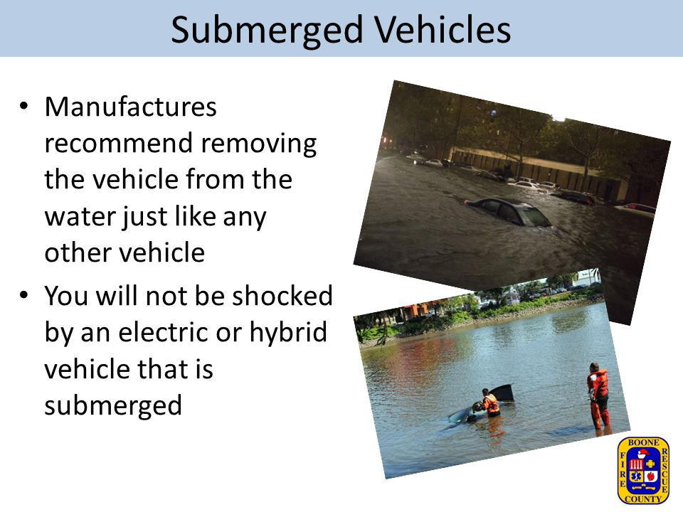 Submerged Vehicles Manufactures recommend removing the vehicle from the water just like any other vehicle.