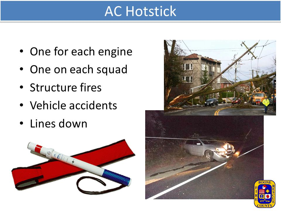 AC Hotstick One for each engine One on each squad Structure fires