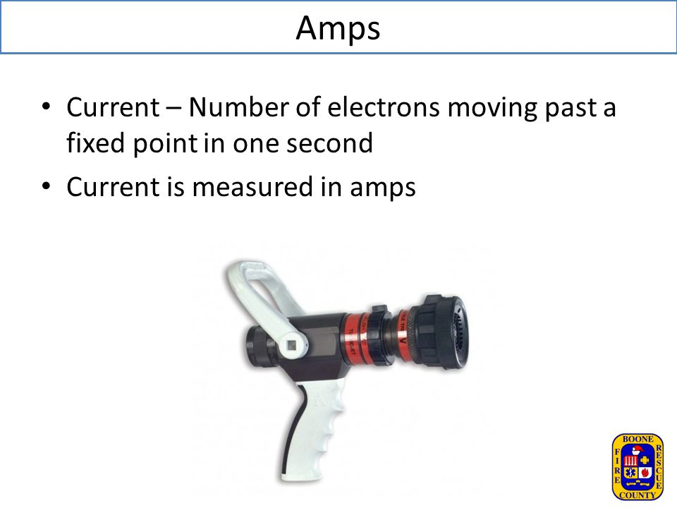 Amps Current – Number of electrons moving past a fixed point in one second.