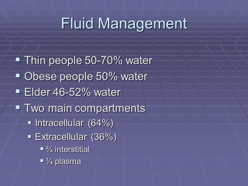 Fluid Management Thin people 50-70% water Obese people 50% water