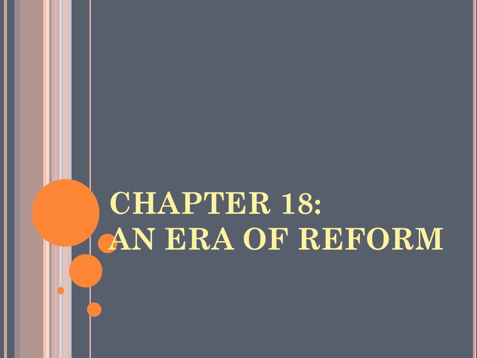 CHAPTER 18: AN ERA OF REFORM