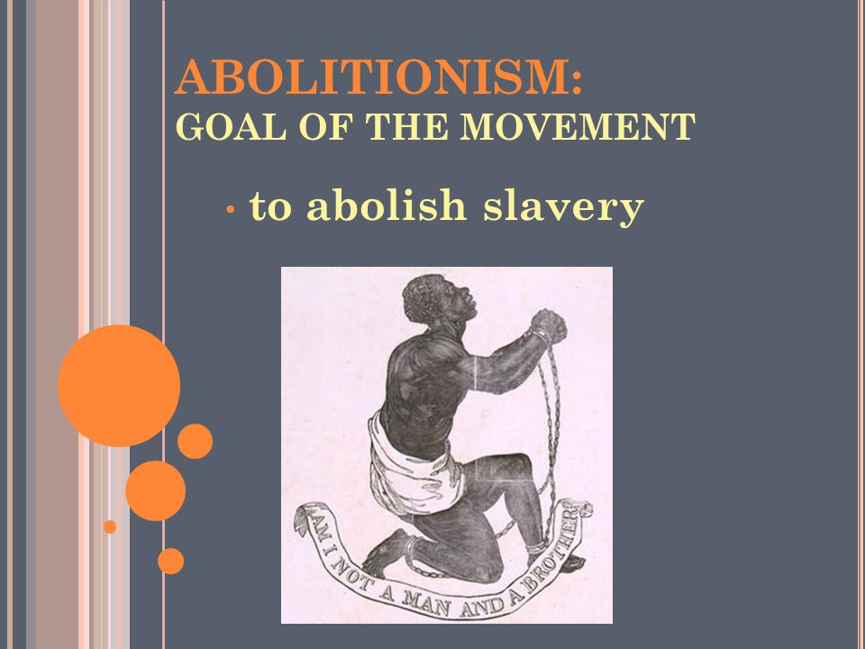 ABOLITIONISM: GOAL OF THE MOVEMENT