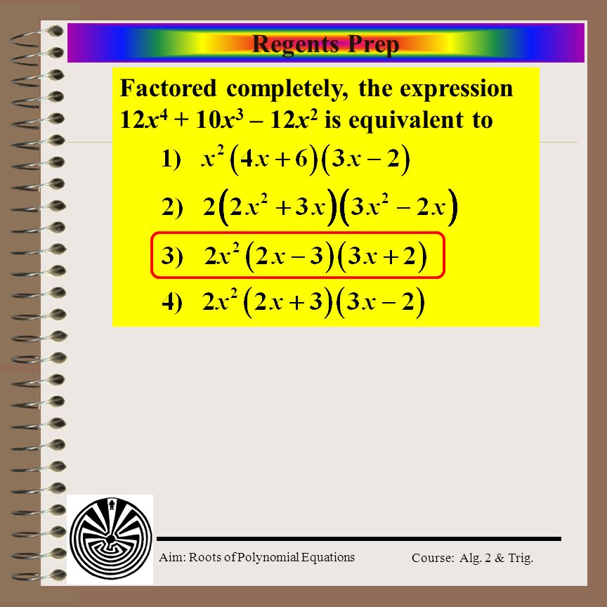 Regents Prep Factored completely, the expression 12x4 + 10x3 – 12x2 is equivalent to