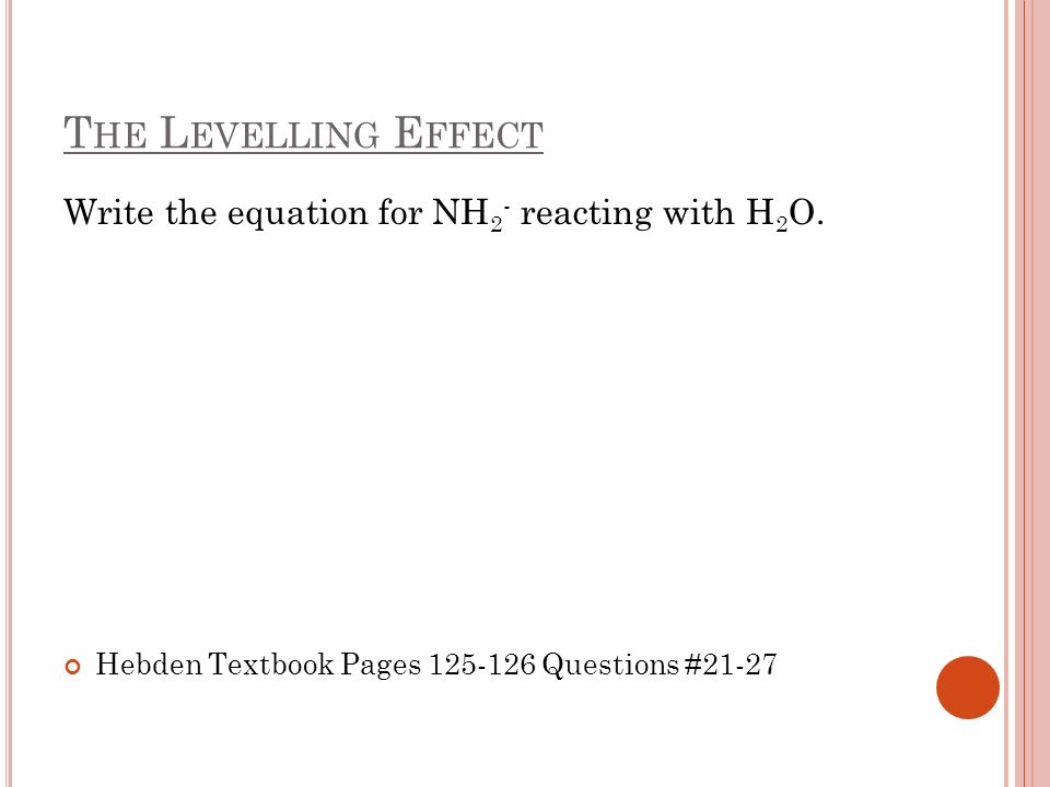 The Levelling Effect Write the equation for NH2- reacting with H2O.