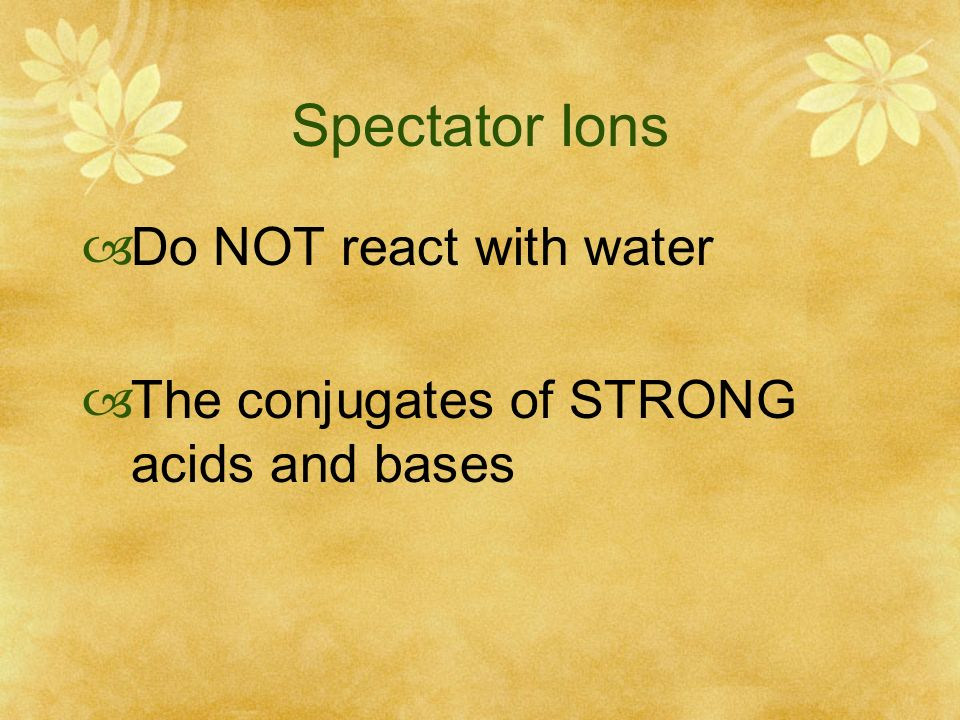 Spectator Ions Do NOT react with water