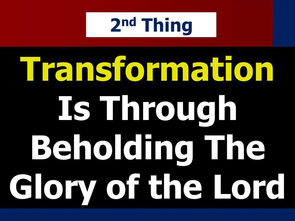 Transformation Is Through Beholding The Glory of the Lord