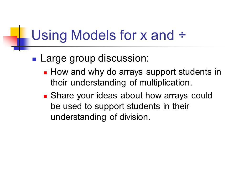 Using Models for x and ÷ Large group discussion: