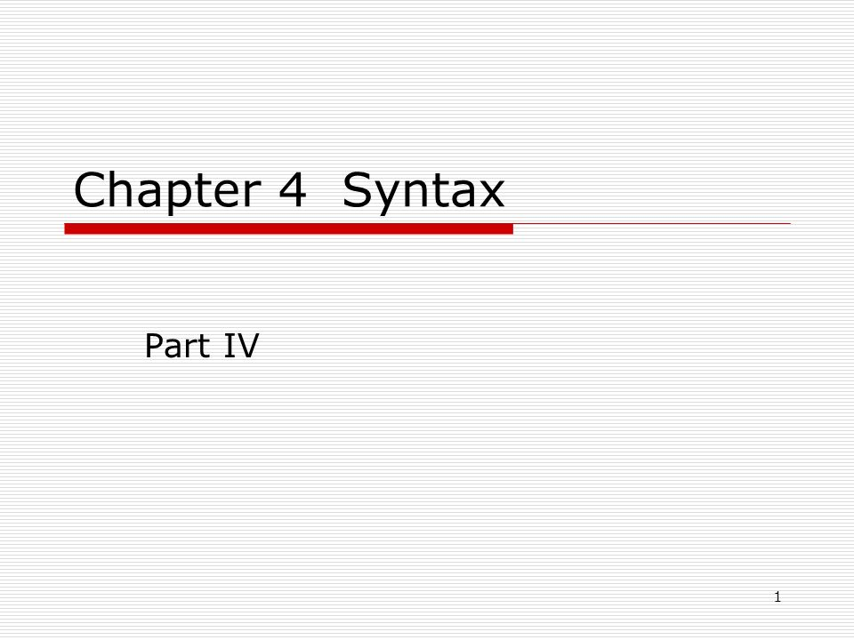 Chapter 4 Syntax Part IV