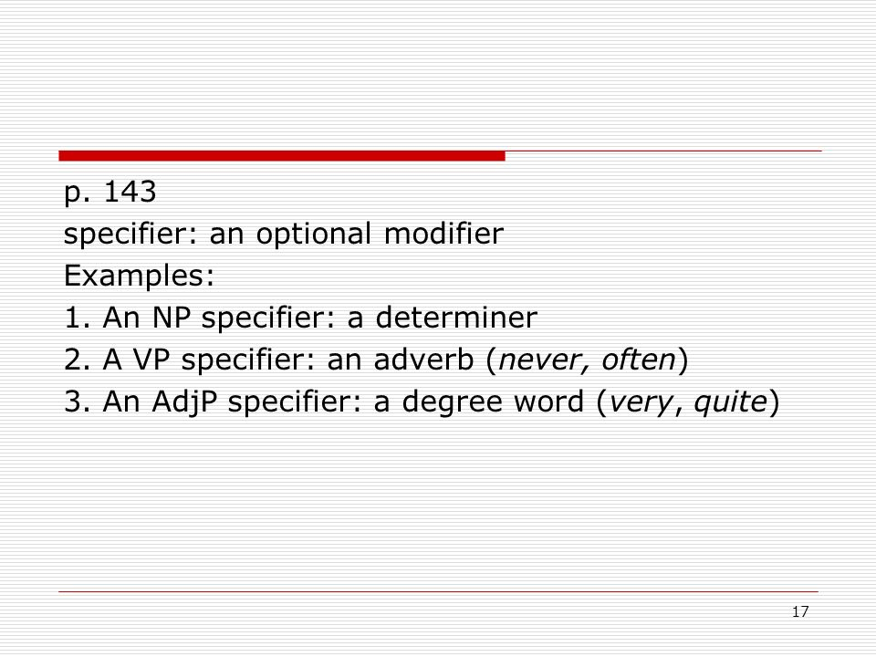 p. 143 specifier: an optional modifier Examples: 1