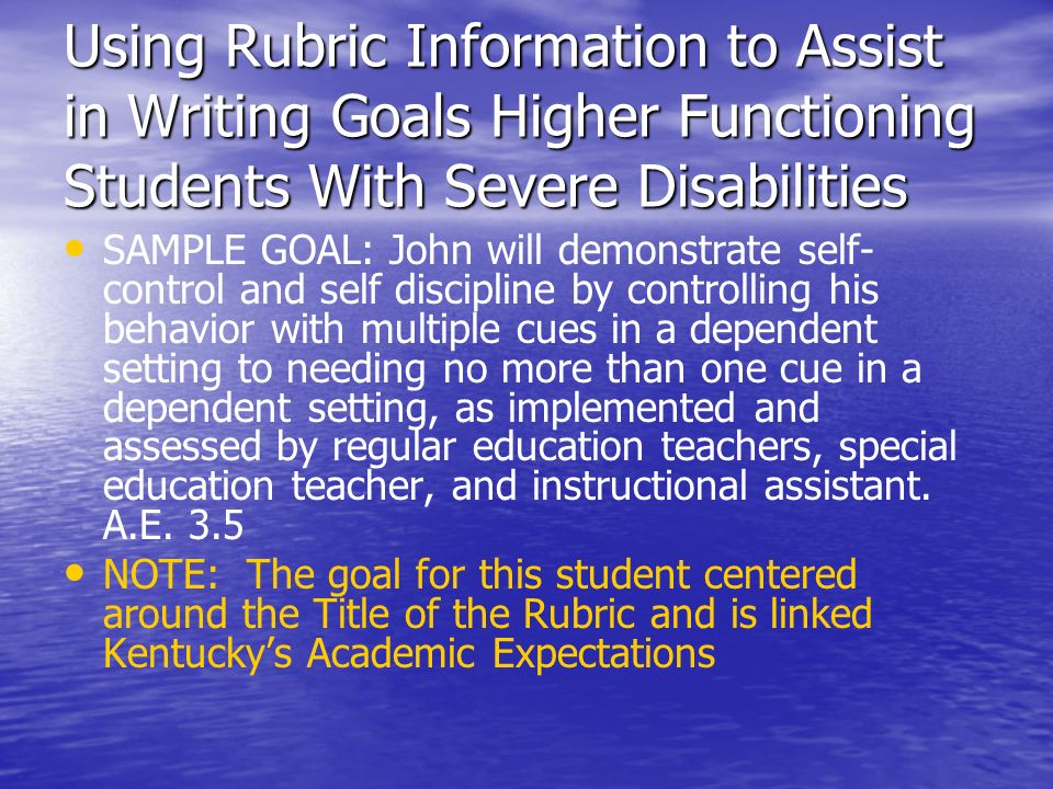 Using Rubric Information to Assist in Writing Goals Higher Functioning Students With Severe Disabilities