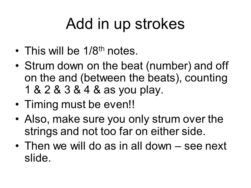 Add in up strokes This will be 1/8th notes.