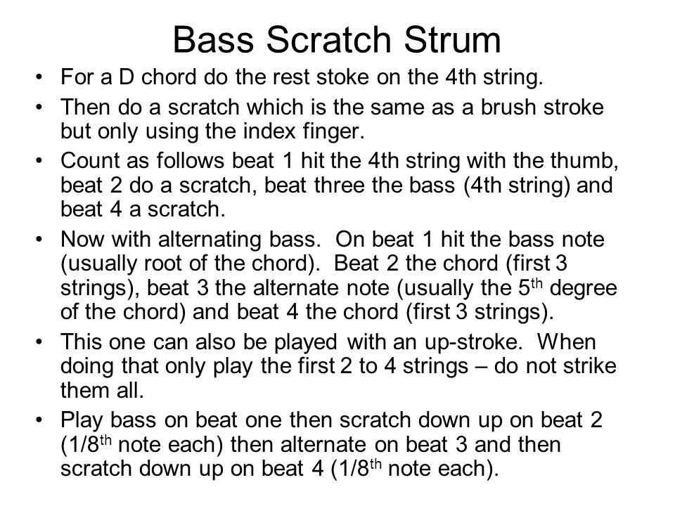 Bass Scratch Strum For a D chord do the rest stoke on the 4th string.