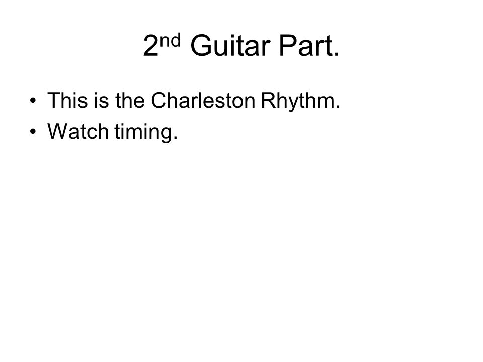 2nd Guitar Part. This is the Charleston Rhythm. Watch timing.