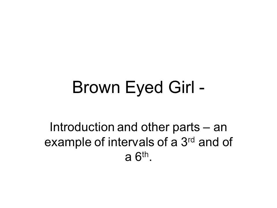 Brown Eyed Girl - Introduction and other parts – an example of intervals of a 3rd and of a 6th.