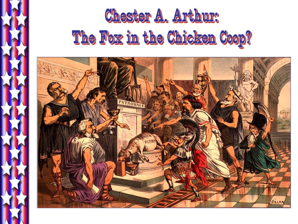 Chester A. Arthur: The Fox in the Chicken Coop