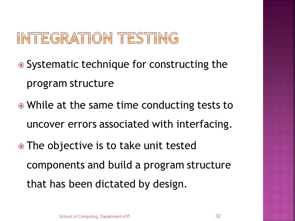 INTEGRATION TESTING Systematic technique for constructing the program structure.