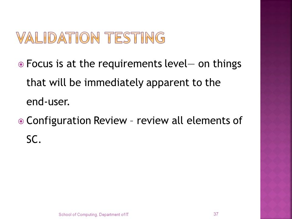 VALIDATION TESTING Focus is at the requirements level— on things that will be immediately apparent to the end-user.