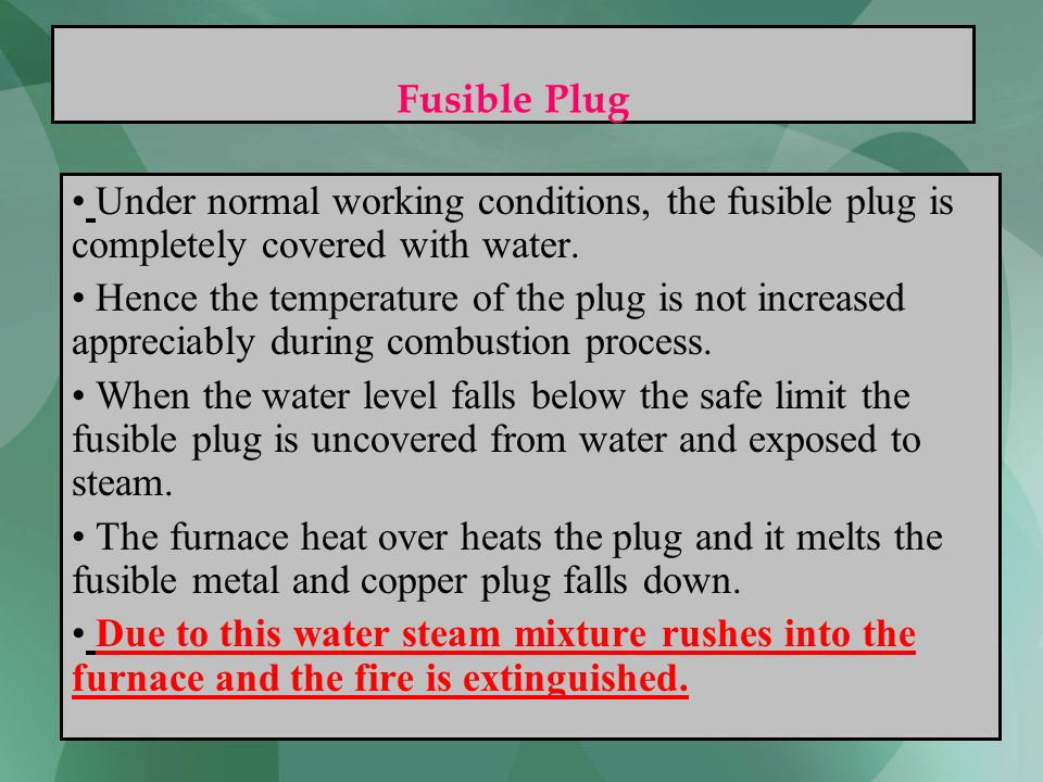 Fusible Plug Under normal working conditions, the fusible plug is completely covered with water.