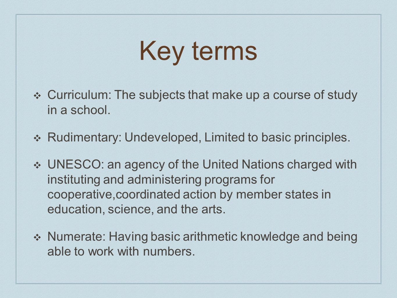 Key terms Curriculum: The subjects that make up a course of study in a school. Rudimentary: Undeveloped, Limited to basic principles.