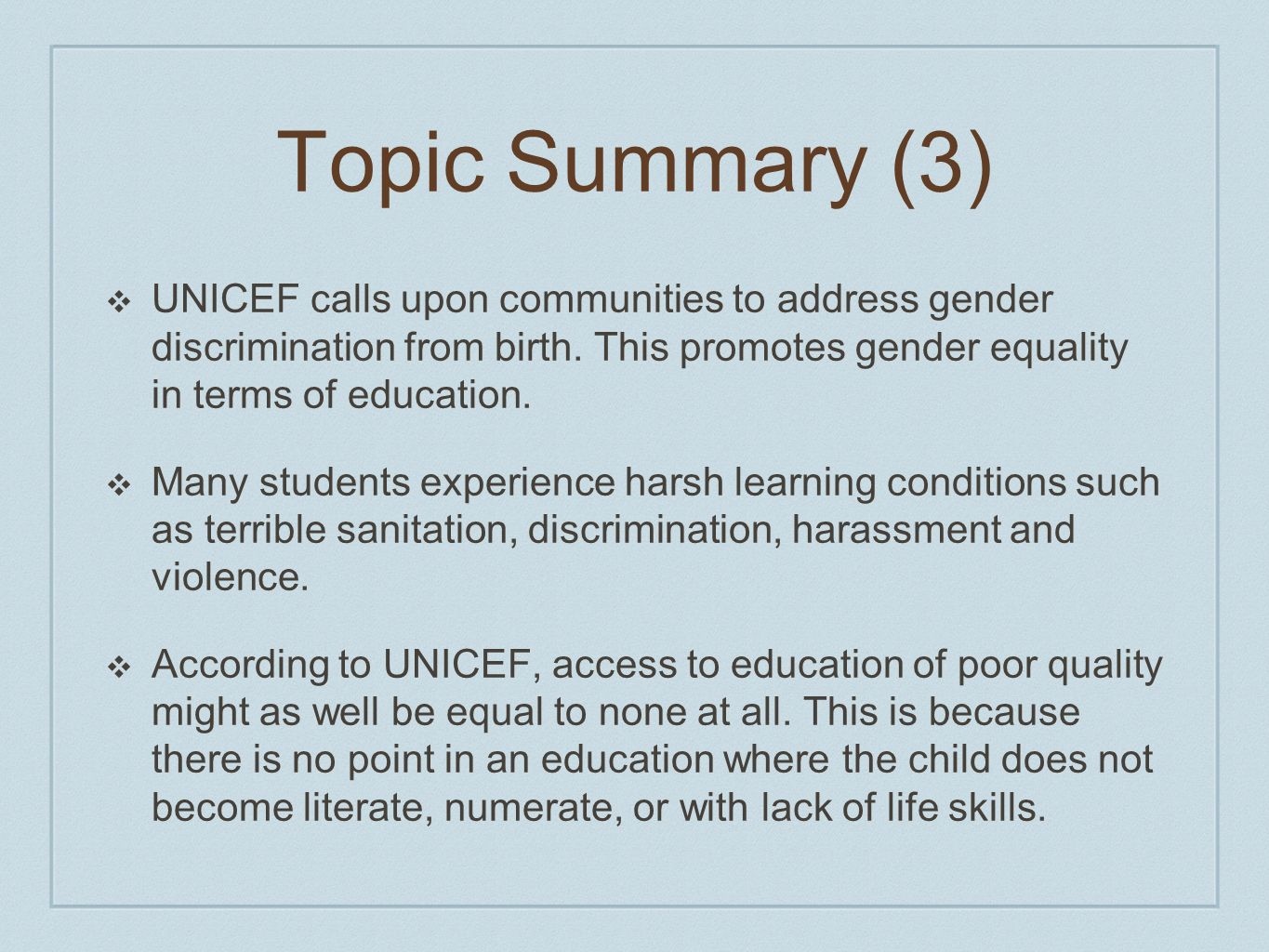 Topic Summary (3) UNICEF calls upon communities to address gender discrimination from birth. This promotes gender equality in terms of education.