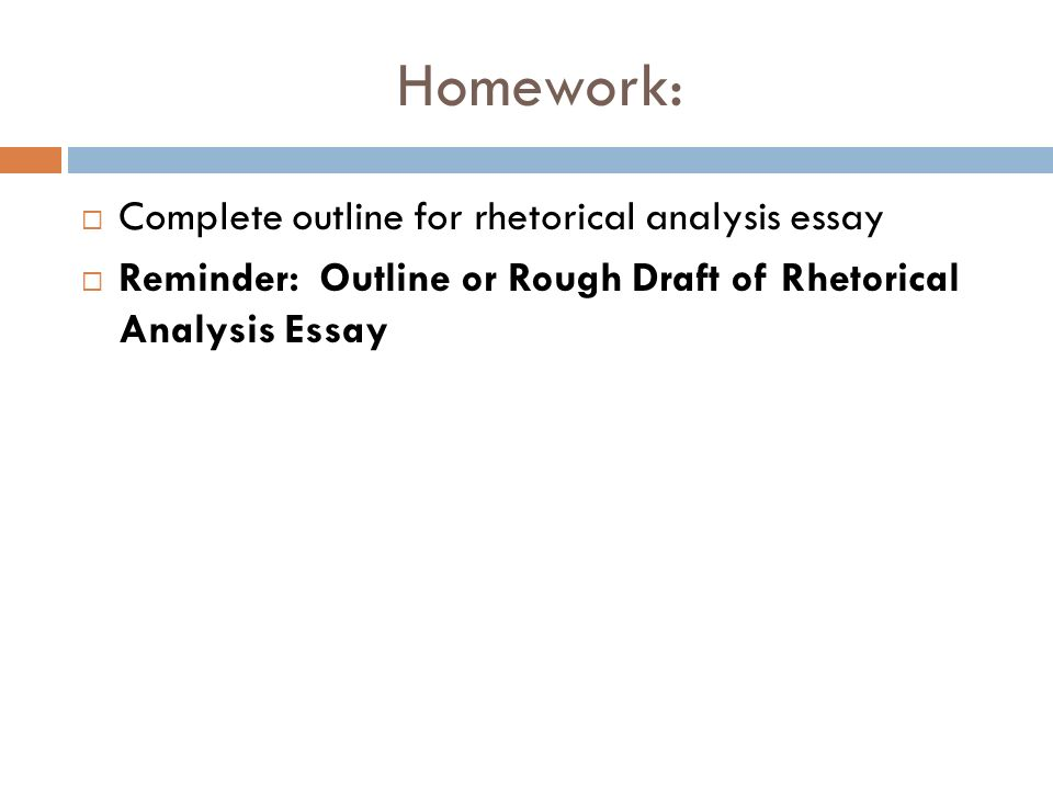 Homework: Complete outline for rhetorical analysis essay