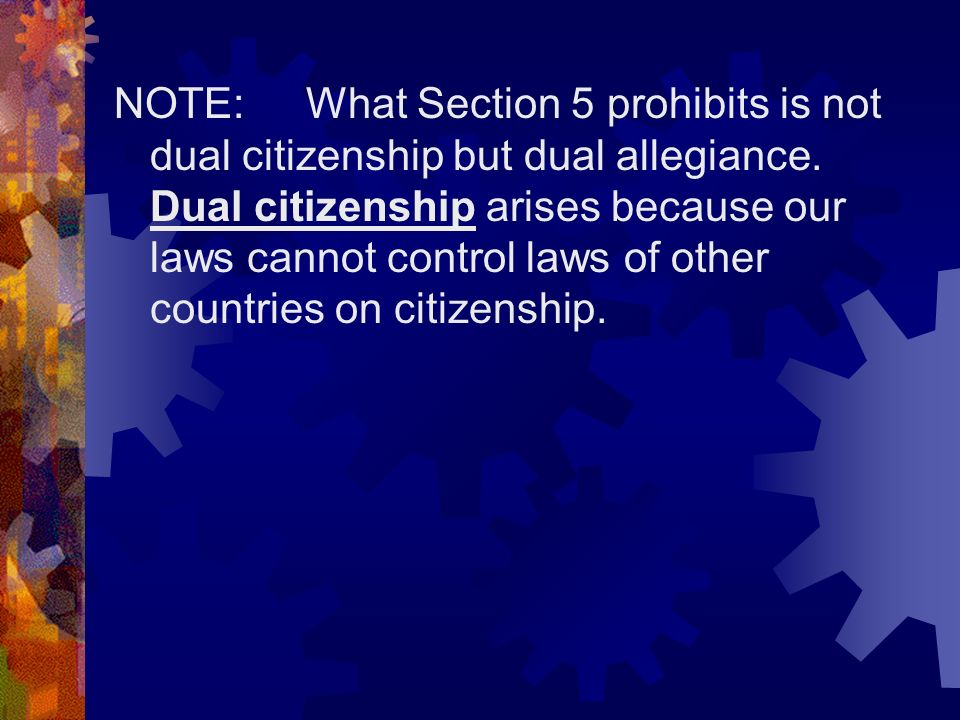 NOTE: What Section 5 prohibits is not dual citizenship but dual allegiance.