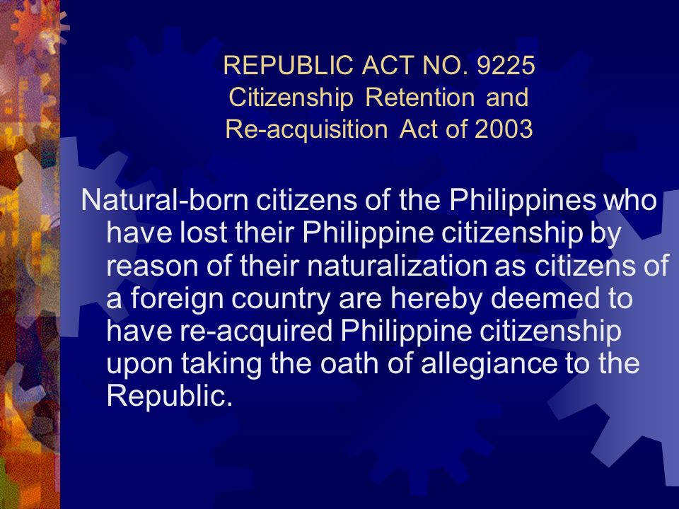 REPUBLIC ACT NO Citizenship Retention and Re-acquisition Act of 2003