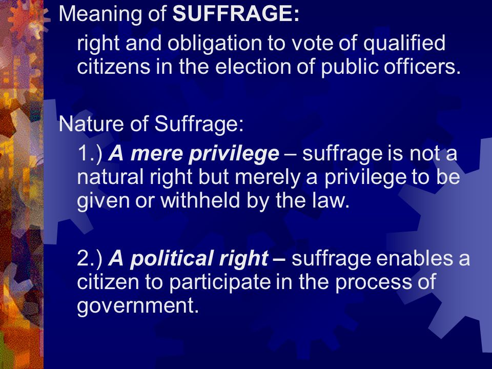 Meaning of SUFFRAGE: right and obligation to vote of qualified citizens in the election of public officers.