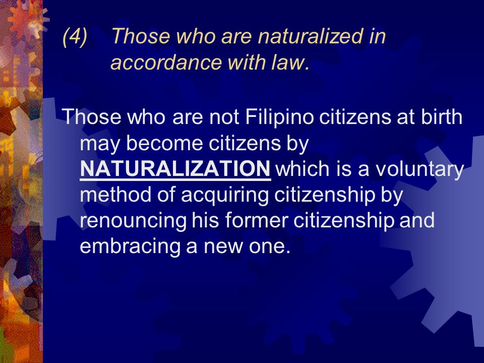 (4) Those who are naturalized in accordance with law.