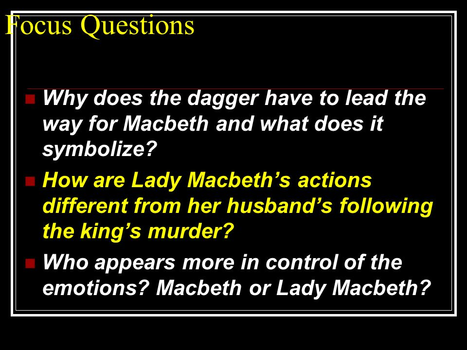Focus Questions Why does the dagger have to lead the way for Macbeth and what does it symbolize