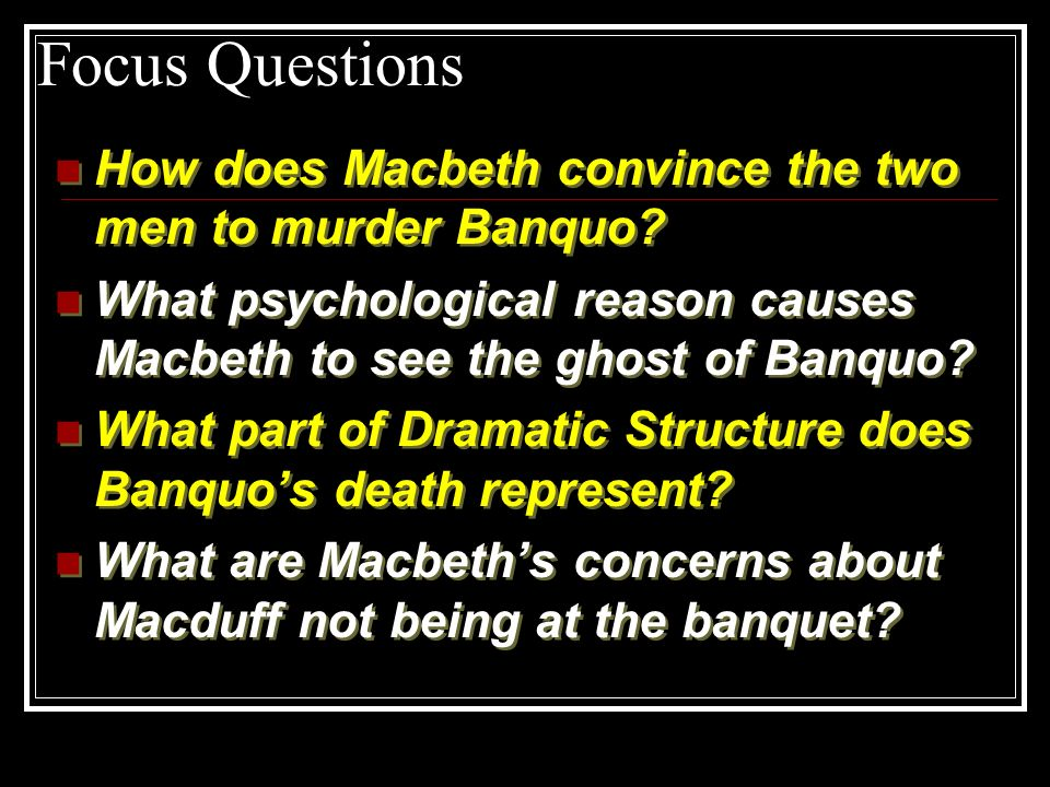 Focus Questions How does Macbeth convince the two men to murder Banquo What psychological reason causes Macbeth to see the ghost of Banquo