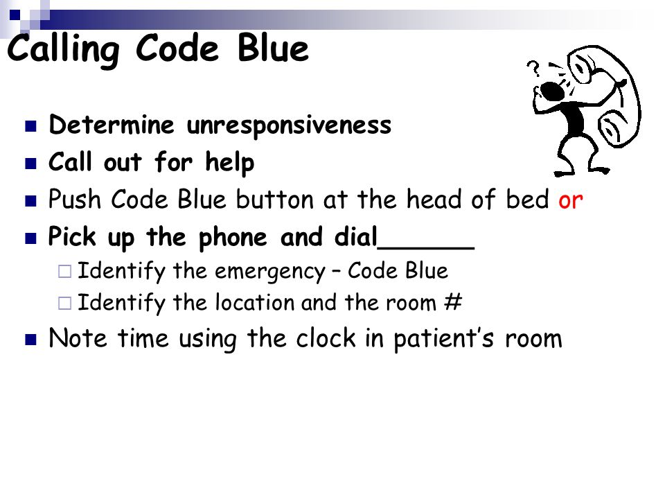 Calling Code Blue Determine unresponsiveness Call out for help